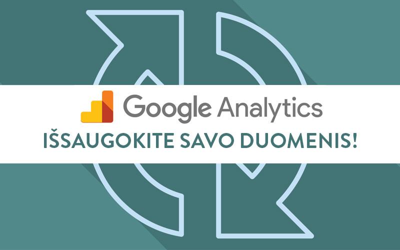 """Būtinai išsaugokite savo """"Google Analytics"""" duomenis iki gegužės 25 dienos!"""