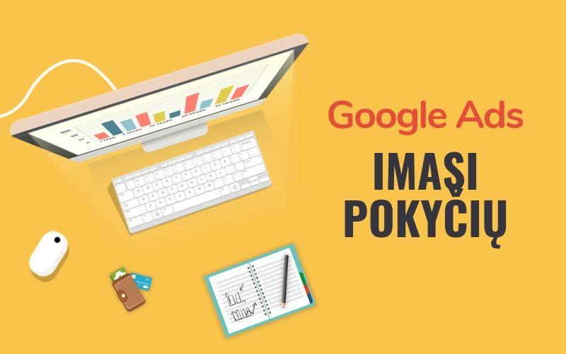 """""""Google Ads"""" imasi pokyčių"""