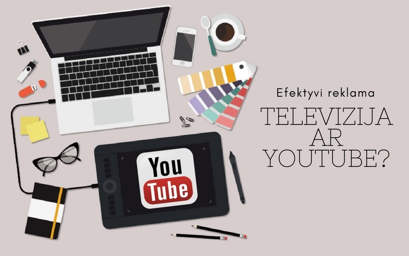 """""""YouTube"""" ar televizija – kuri reklama efektyvesnė?"""